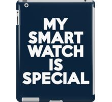 My smartwatch is special iPad Case/Skin