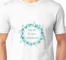 Say Yes to New Adventures Floral Unisex T-Shirt