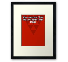 Many complain of their looks' but none of their brains.  Framed Print