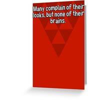 Many complain of their looks' but none of their brains.  Greeting Card