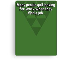 Many people quit looking for work when they find a job. Canvas Print