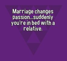 Marriage changes passion...suddenly you're in bed with a relative. by margdbrown