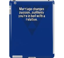 Marriage changes passion...suddenly you're in bed with a relative. iPad Case/Skin