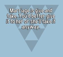 Marriage is give and take. You'd better give it to her or she'll take it anyway.  by margdbrown