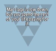 Marriage is low down' but you spend the rest of your life paying for it. by margdbrown