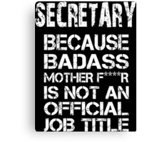 Secretary Because Badass Mother F****r Is Not An Official Job Title - Tshirts Canvas Print
