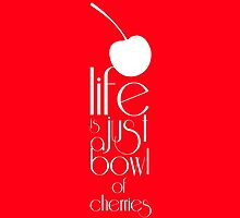 Life is just a bowl of cherries by noeldelamora
