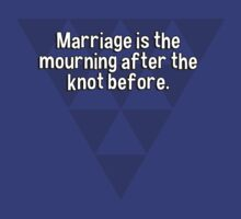 Marriage is the mourning after the knot before. by margdbrown