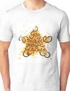 You make magic happen Unisex T-Shirt