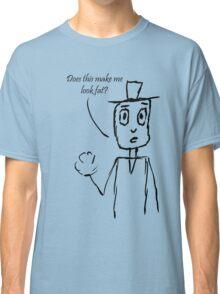Make Me Look Fat Classic T-Shirt