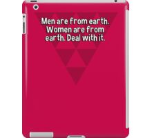 Men are from earth. Women are from earth. Deal with it. iPad Case/Skin