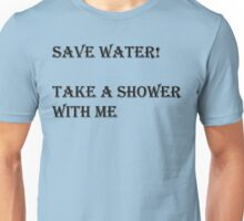Take a Shower Unisex T-Shirt