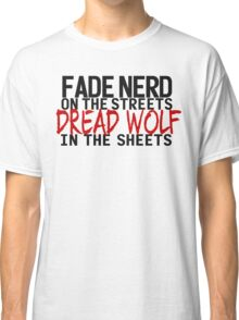Fade Nerd on the Streets, Dread Wolf in the Sheets Classic T-Shirt