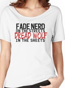 Fade Nerd on the Streets, Dread Wolf in the Sheets Women's Relaxed Fit T-Shirt