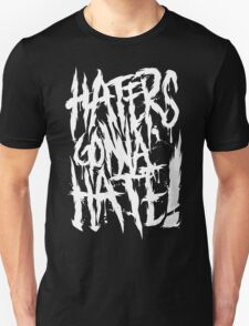 Haters Gonna Hate!!! Unisex T-Shirt