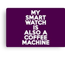 My smartwatch is also a coffee machine Canvas Print