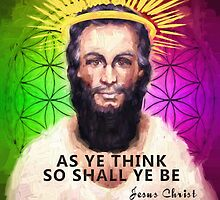 Jesus Christ- As ye think so shall ye be by Energetic-Mind