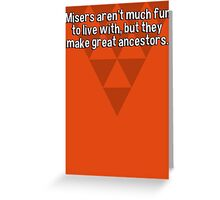 Misers aren't much fun to live with' but they make great ancestors. Greeting Card