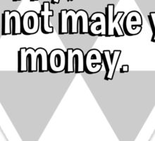 Money will not make you happy' and happy will not make you money. Sticker