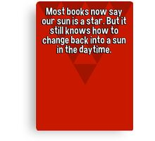 Most books now say our sun is a star. But it still knows how to change back into a sun in the daytime. Canvas Print
