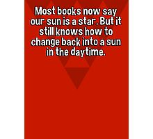 Most books now say our sun is a star. But it still knows how to change back into a sun in the daytime. Photographic Print