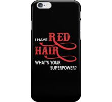 I Have red hair whats your superpower? iPhone Case/Skin