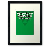 Most people who are as attractive' witty and intelligent as I am are usually conceited. Framed Print