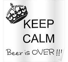 Keep Calm - Beer is over !!! Poster