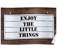 Inspirational message - Enjoy The Little Things Poster
