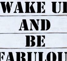 Inspirational message - Wake Up and Be Fabulous Sticker