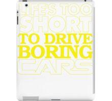 Life's Too Short to Drive Boring Cars iPad Case/Skin