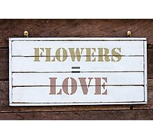 Inspirational message - Flowers Equal Love Photographic Print
