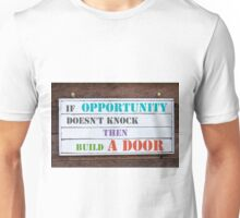 If Opportunity Doesn't Knock Then Build A Door Unisex T-Shirt
