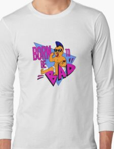 Born to be Bad Long Sleeve T-Shirt