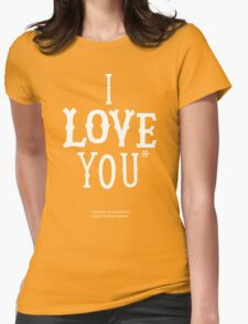 I Love You* Womens Fitted T-Shirt