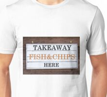 Inspirational message - Takeaway Fish&Chips Here Unisex T-Shirt