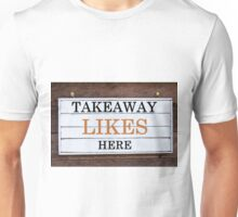 Inspirational message - Takeaway Likes Here Unisex T-Shirt