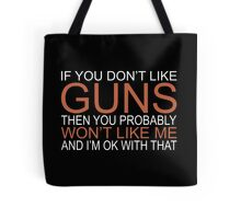 If You Dont Like Guns Than You Probably Dont Like Me And I Am Ok With That Tote Bag