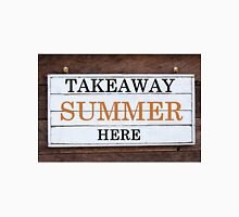 Inspirational message - Takeaway Summer Here Unisex T-Shirt