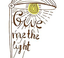 Give me the light. Hand drawn lettering by sailorlun