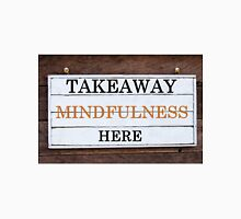 Inspirational message - Takeaway Mindfulness Here Unisex T-Shirt
