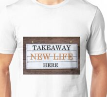 Inspirational message - Takeaway New Life Here Unisex T-Shirt
