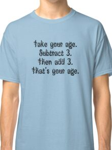 That's Your Age Classic T-Shirt