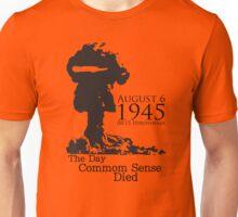 HIROSHIMA & NAGASAKI: THE DAY COMMON SENSE DIED  Unisex T-Shirt