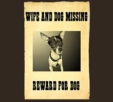 Wife and Dog Missing: Reward For Dog Unisex T-Shirt