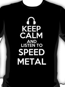 Keep calm and listen to Speed metal T-Shirt
