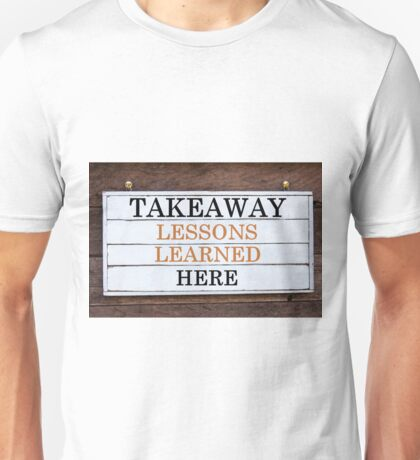 Inspirational message - Takeaway Lessons Learned Here Unisex T-Shirt