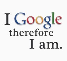 I Google, Therefore I Am by AlisonOneL