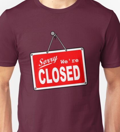 Sorry, We're Closed Unisex T-Shirt