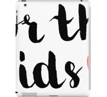 For the Kids iPad Case/Skin